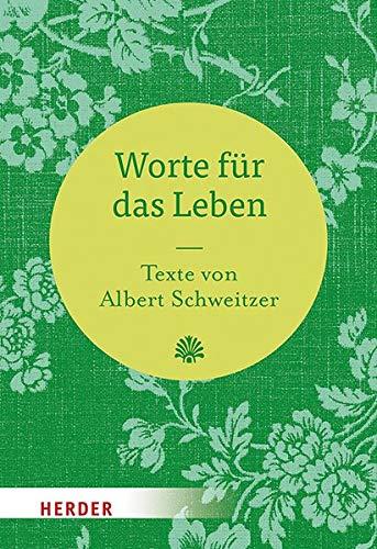Worte für das Leben: Texte von Albert Schweitzer