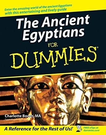 The Ancient Egyptians For Dummies by Charlotte Booth(1905-06-29)