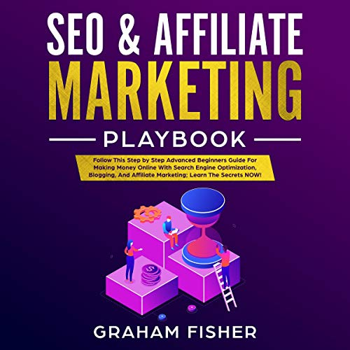 SEO & Affiliate Marketing Playbook: Follow This Step by Step Advanced Beginners Guide for Making Money Online with Search Engine Optimization, Blogging, and Affiliate Marketing; Learn the Secrets Now! Audiobook By Graham Fisher cover art