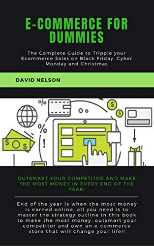 Ecommerce for dummies: The Complete Guide to Tripple your E-commerce Sales on Black Friday, Cyber Monday…