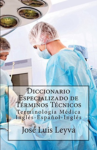 Diccionario Especializado de Términos Técnicos: Terminología Médica Inglés-Español-Inglés