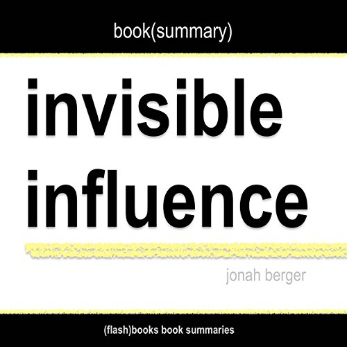 Summary of Invisible Influence: The Hidden Forces That Shape Behavior by Jonah Berger cover art