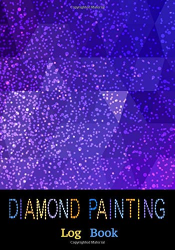 Diamond Painting Log book: Organizer Journal to keep track of all your diamond painting projects| 7 x10 Inches / 120 pages Pre-formatted Logbook notebook| Great gift idea