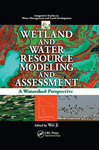 Wetland and Water Resource Modeling and Assessment: A Watershed Perspective (Integrative Studies in Water Management and Land Development)