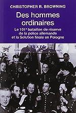 Des hommes ordinaires - Le 101e bataillon de réserve de la police allemande et la Solution finale en Pologne de Christopher R. Browning
