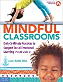 Mindful Classrooms™: Daily 5-Minute Practices to Support Social-Emotional Learning (PreK to Grade 5) (Free Spirit Professional™)