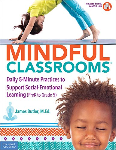 Mindful Classrooms: Daily 5-Minute Practices to Support Social-Emotional Learning (PreK to Grade 5) (Free Spirit Professional)
