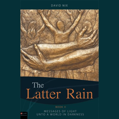 The Latter Rain     Book Two: Message of Light Unto a World in Darkness              By:                                                                                                                                 David Nix                               Narrated by:                                                                                                                                 Stephen Rozzell                      Length: 8 hrs and 47 mins     Not rated yet     Overall 0.0