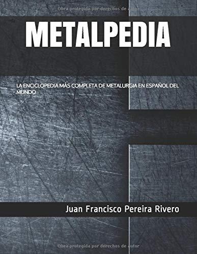 METALPEDIA: LA ENCICLOPEDIA MÁS COMPLETA DE METALURGIA EN ESPAÑOL DEL MUNDO