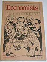 Economists for Beginners (A Writers & Readers documentary comic book)