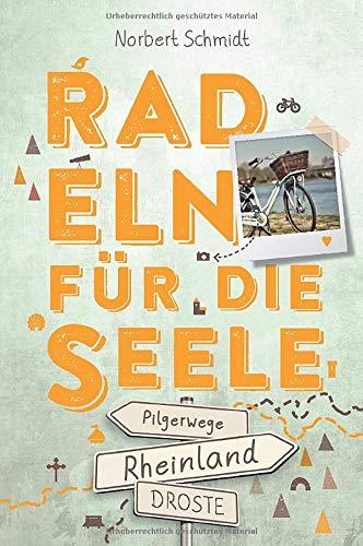 Rheinland – Pilgerwege. Radeln für die Seele: Wohlfühltouren