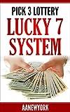 Pick 3 Lottery: Lucky 7 System