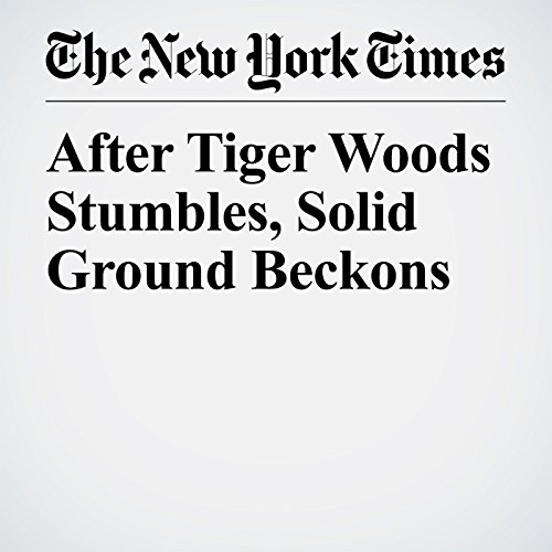 After Tiger Woods Stumbles, Solid Ground Beckons copertina