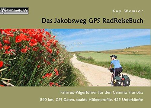 Das Jakobsweg GPS RadReiseBuch: Fahrrad-Pilgerführer für den Camino Francés: 840 km, GPS-Daten, exakte Höhenprofile, 425 Unterkünfte (PaRADise Guide 6) (German Edition)