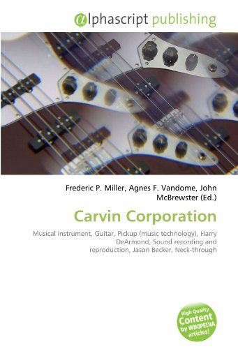 Carvin Corporation: Musical instrument, Guitar, Pickup (music technology), Harry DeArmond, Sound recording and reproduction, Jason Becker, Neck-through