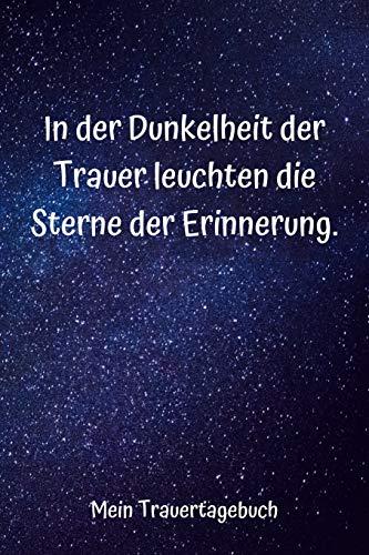 In der Dunkelheit der Trauer leuchten die Sterne der Erinnerung: Mein Trauertagebuch I leeres Tagebuch