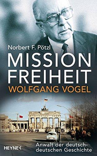 Mission Freiheit – Wolfgang Vogel: Anwalt der deutsch-deutschen Geschichte
