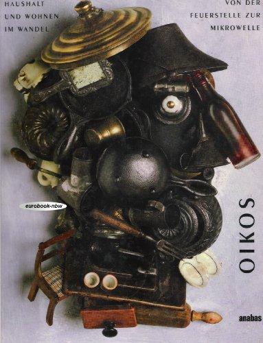 Oikos: Von der Feuerstelle zur Mikrowelle. Haushalt und Wohnen im Wandel