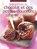 Le grand livre du chocolat et des petites douceurs