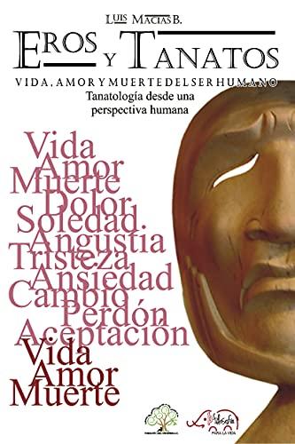 EROS Y TANATOS: VIDA AMOR Y MUERTE DEL SER HUMANO (Spanish Edition)