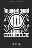 Automatikgetriebe - Für alle, die nicht fahren können - Notebook: Dieses linierte Notizbuch eignet sich perfekt für Fahrer eines Automatikwagens!