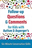 Follow-up Questions and Comments for Kids with Autism & Asperger's: Six-Minute Thinking Skills (Six-Minute...