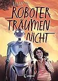 Roboter träumen nicht: Mitreißender Kinderroman für Mädchen und Jungen ab 10 Jahre