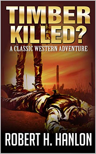 A Classic Western: Timber Killed?: The Third Novel In A Western Series (The Fall of Timber Western Trilogy Book 3) (English Edition)