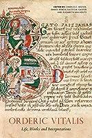 Orderic Vitalis: Life, Works and Interpretations