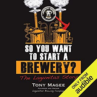 So You Want to Start a Brewery?     The Lagunitas Story              By:                                                                                                                                 Tony Magee                               Narrated by:                                                                                                                                 Brett Barry                      Length: 7 hrs and 44 mins     837 ratings     Overall 4.4