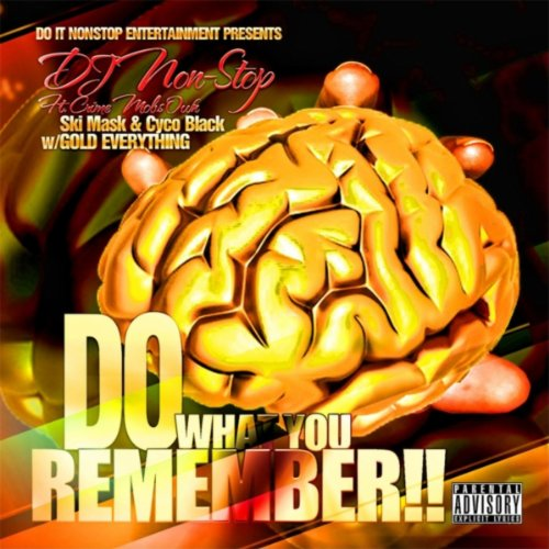 Do What You Remember (feat. Gold Everything, Ski Mask & Cyco Black) [Explicit]