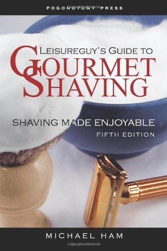 Leisureguy's Guide to Gourmet Shaving - Fifth Edition: Shaving Made Enjoyable