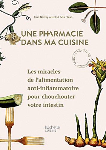 Une pharmacie dans ma cuisine: Les miracles de l'alimentation anti-inflammatoire pour chouchouter votre intestin