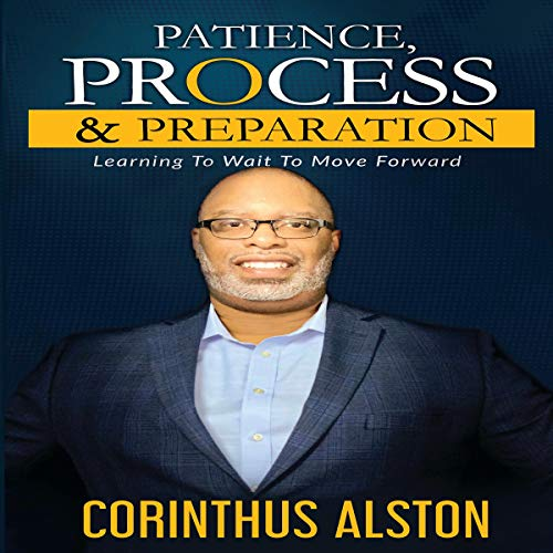 Patience, Process & Preparation: Learning to Wait to Move Forward cover art