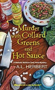 Murder with Collard Greens and Hot Sauce (A Mahalia Watkins Mystery Book 3) by [A.L. Herbert]