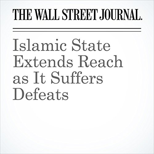 Islamic State Extends Reach as It Suffers Defeats cover art