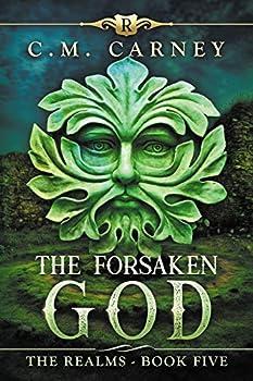 The Forsaken God  The Realms Book 5   An Epic LitRPG Progression Fantasy Novel
