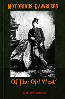 Notorious Gamblers of the Old West by [G. R. Williamson]