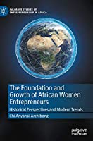 The Foundation and Growth of African Women Entrepreneurs: Historical Perspectives and Modern Trends (Palgrave Studies of Entrepreneurship in Africa)