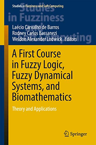 A First Course in Fuzzy Logic, Fuzzy Dynamical Systems, and Biomathematics: Theory and Applications (Studies in Fuzziness and Soft Computing (347), Band 347)