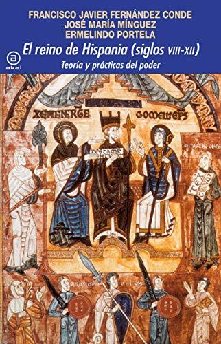 El Reino De Hispania (Siglos VIII-XII): Teoría y prácticas del poder: 380 (Universitaria)
