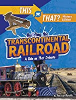 Building the Transcontinental Railroad: A This or That Debate (This or That? History Edition)