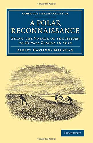 A Polar Reconnaissance: Being The Voyage Of The Isbjörn To Novaya Zemlya In 1879 (Cambridge Library Collection - Polar Exploration)