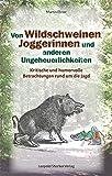 Von Wildschweinen, Joggerinnen und anderen Ungeheuerlichkeiten: Kritische und humorvolle Betrachtungen rund um die Jagd - Martin Ebner
