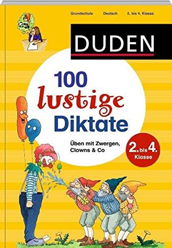Duden - 100 lustige Diktate: Üben mit Zwergen, Clowns & Co (Duden - Lernhilfen)