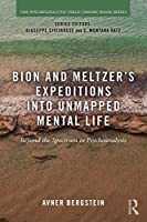 Bion and Meltzer's Expeditions into Unmapped Mental Life (Psychoanalytic Field Theory Book Series)