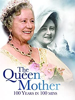 A Century of the Queen Mother  100 Years in 100 minutes