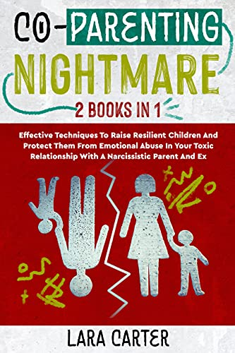 CO-PARENTING NIGHTMARE: Effective Techniques To Raise Resilient Children And Protect Them From Emotional Abuse In Your Toxic Relationship With A Narcissistic Parent And Ex (English Edition)