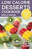 Low Calorie Desserts Cookbook: Delicious, Low Fat Deserts Under 160 Calories