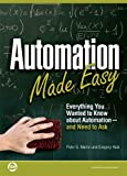 Automation Made Easy: Everything You Wanted to Know about Automation--and Need to Ask